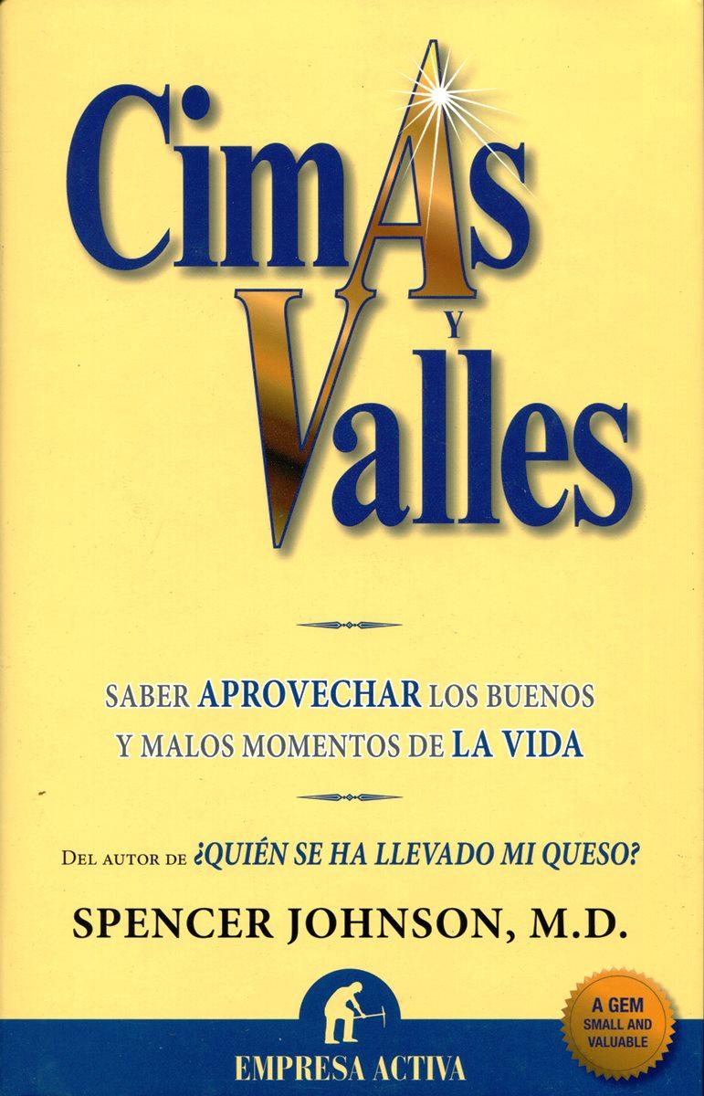 CIMAS Y VALLES . SABER APROVECHAR LOS BUENOS Y MALOS MOMENTOS DE LA VIDA