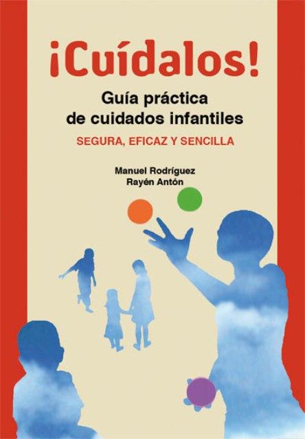 CUIDALOS ! GUIA PRACTICA DE CUIDADOS INFANTILES