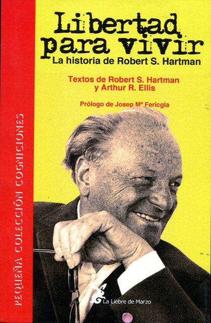 LIBERTAD PARA VIVIR . LA HISTORIA DE ROBERT S. HARTMAN