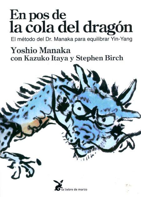 EN POS DE LA COLA DEL DRAGON - METODO DEL DR.MANAKA PARA EQUILIBRAR EL YIN-YANG