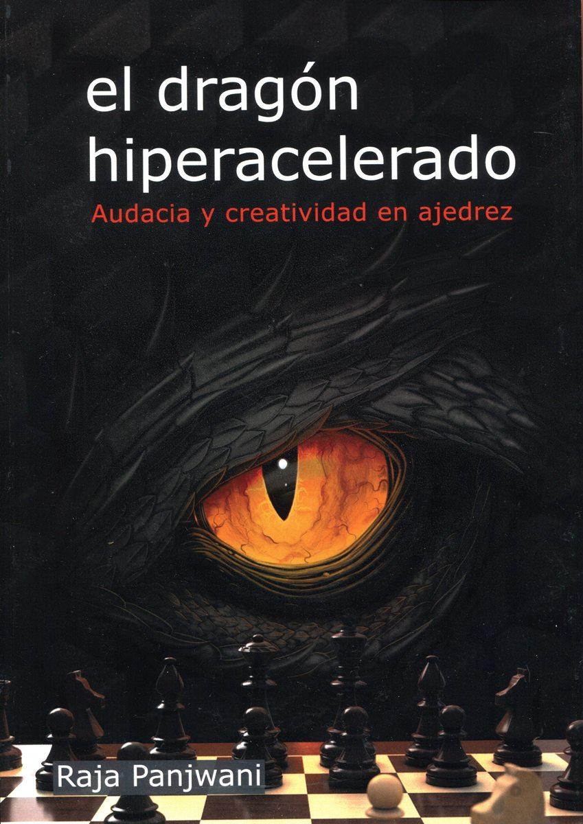 EL DRAGON HIPERACELERADO . AUDACIA Y CREATIVIDAD EN AJEDREZ