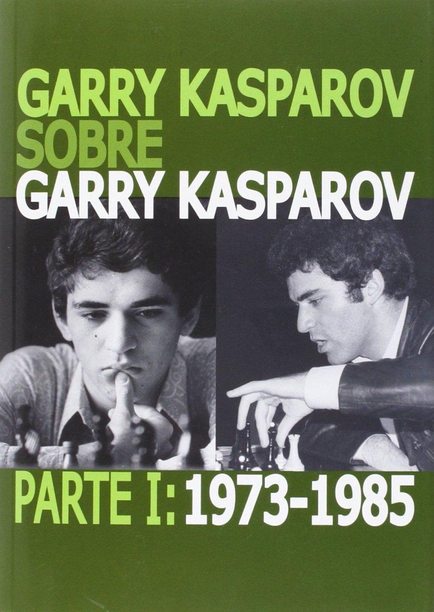 GARRY KASPAROV SOBRE GARRY KASPAROV. PARTE 1 : 1973-1985