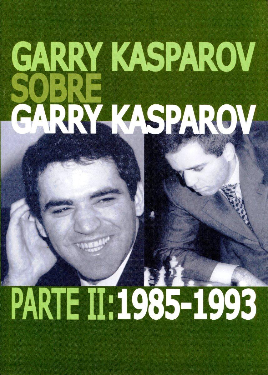 GARRY KASPAROV SOBRE GARRY KASPAROV . PARTE II : 1985-1993