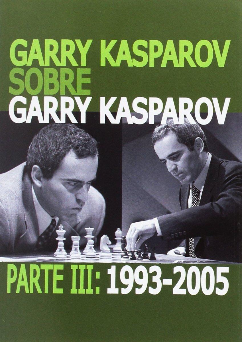 GARRY KASPAROV SOBRE GARRY KASPAROV . PARTE III : 1993-2005