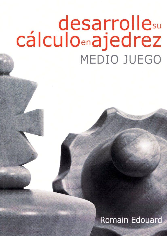 DESARROLLE SU CALCULO EN AJEDREZ : MEDIO JUEGO