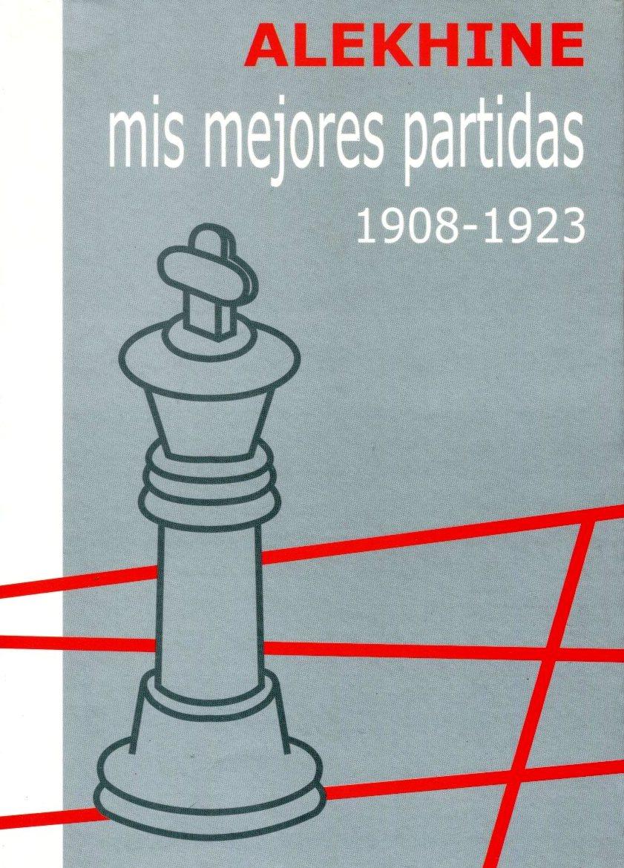 MIS MEJORES PARTIDAS (1908-1923)