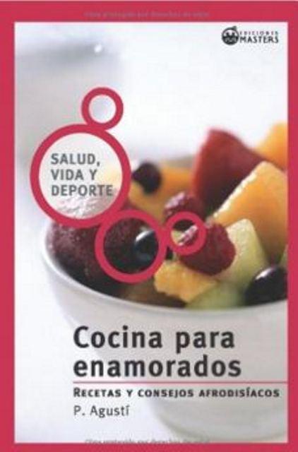 COCINA PARA ENAMORADOS . RECETAS Y CONSEJOS AFRODISIACOS