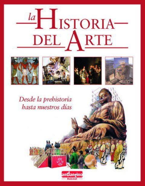 LA HISTORIA DEL ARTE . DESDE LA PREHISTORIA HASTA NUESTROS DIAS