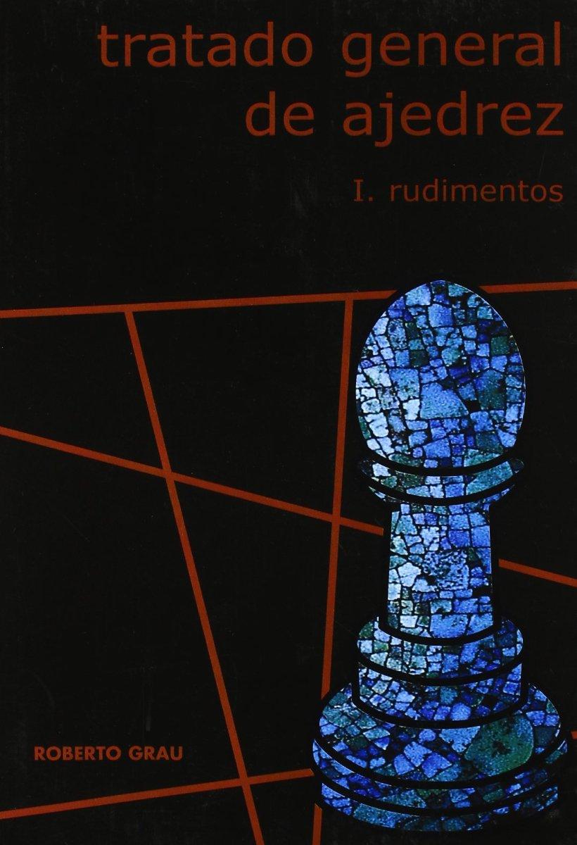 TRATADO GENERAL DE AJEDREZ I - RUDIMENTOS