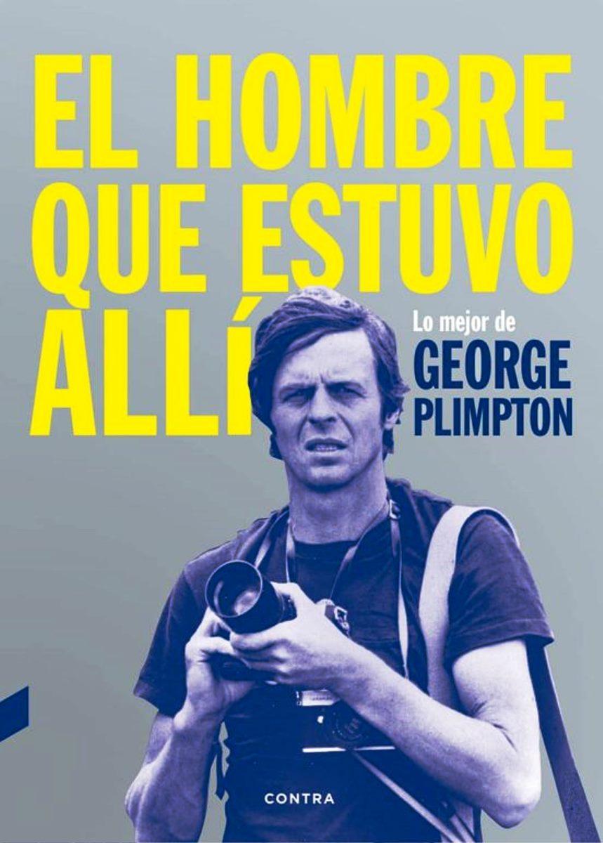 HOMBRE QUE ESTUVO ALLI . LO MEJOR DE GEORGE PLIMPTON