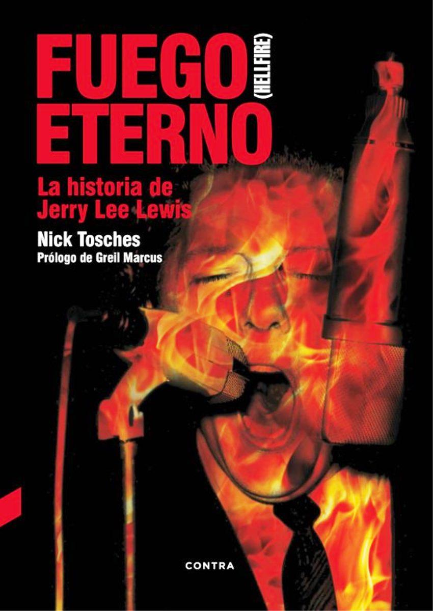 FUEGO ETERNO : LA HISTORIA DE JERRY LEE LEWIS
