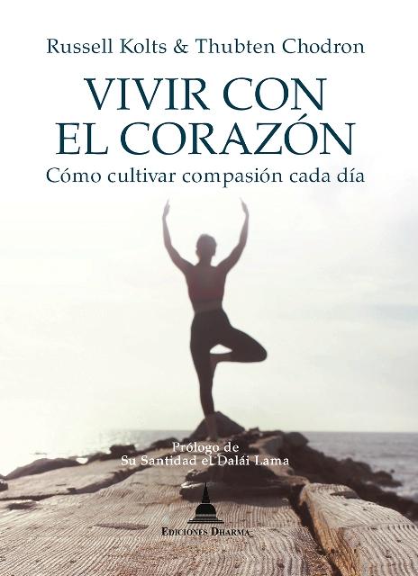 VIVIR CON EL CORAZON . COMO CULTIVAR COMPASION CADA DIA
