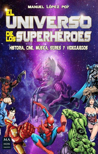 EL UNIVERSO DE LOS SUPERHEROES . HISTORIA, CINE, MUSICA, SERIES Y VIDEOJUEGOS