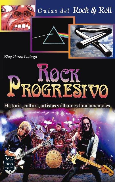 ROCK PROGRESIVO . HISTORIA, CULTURA, ARTISTAS Y ALBUMES FUNDAMENTALES