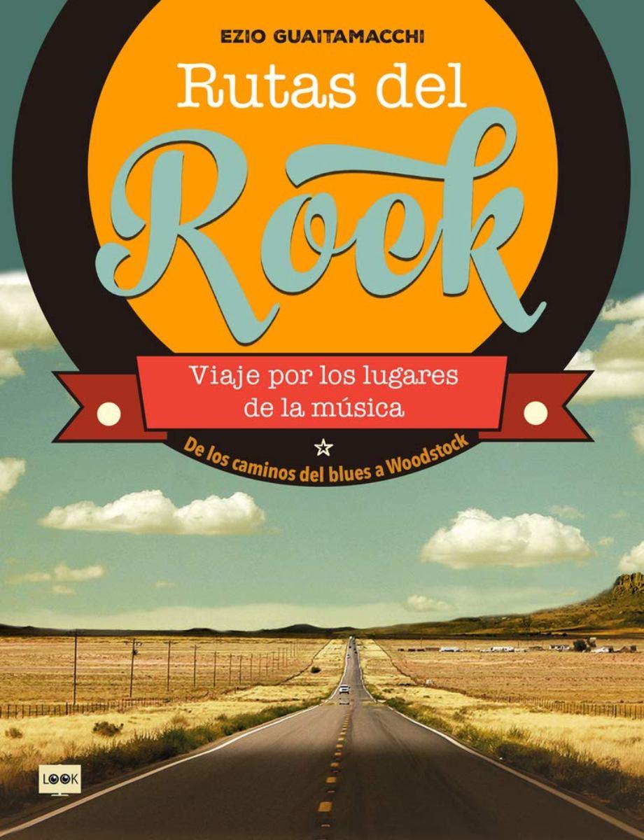 RUTAS DEL ROCK . DE LOS CAMINOS DEL BLUES A WOODSTOCK