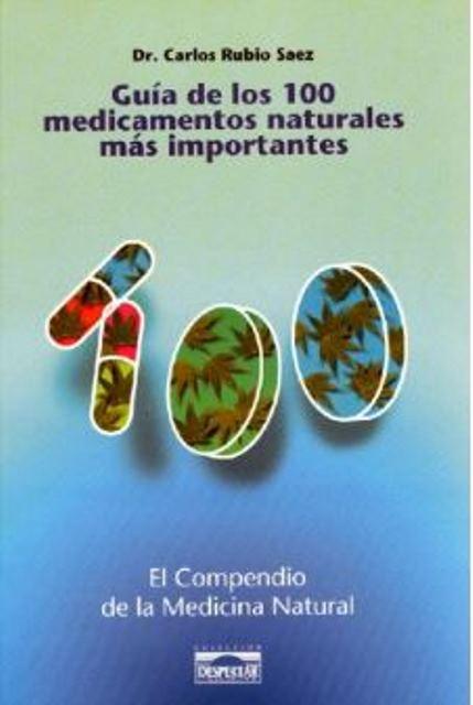 GUIA DE LOS 100 MEDICAMENTOS NATURALES MAS IMPORTANTES