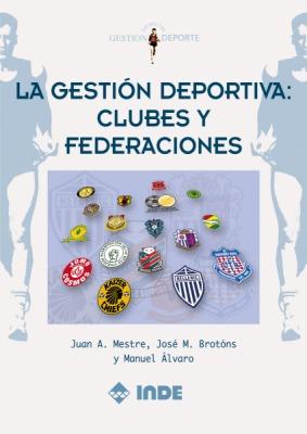 LA GESTION DEPORTIVA . CLUBES Y FEDERACIONES