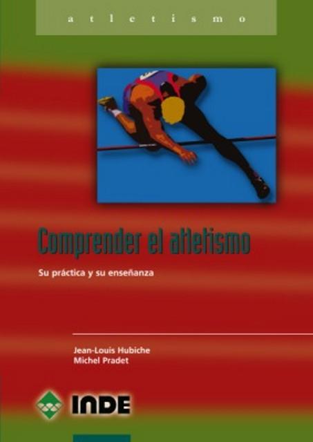 COMPRENDER EL ATLETISMO . SU PRACTICA Y ENSEÑANZA