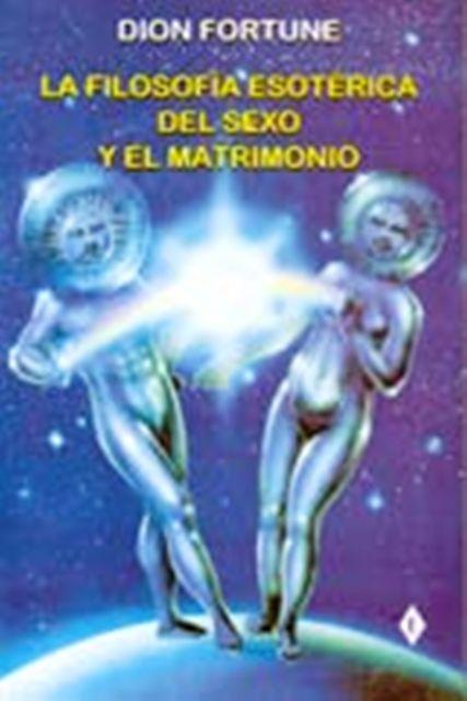 LA FILOSOFIA ESOTERICA DEL SEXO Y EL MATRIMONIO