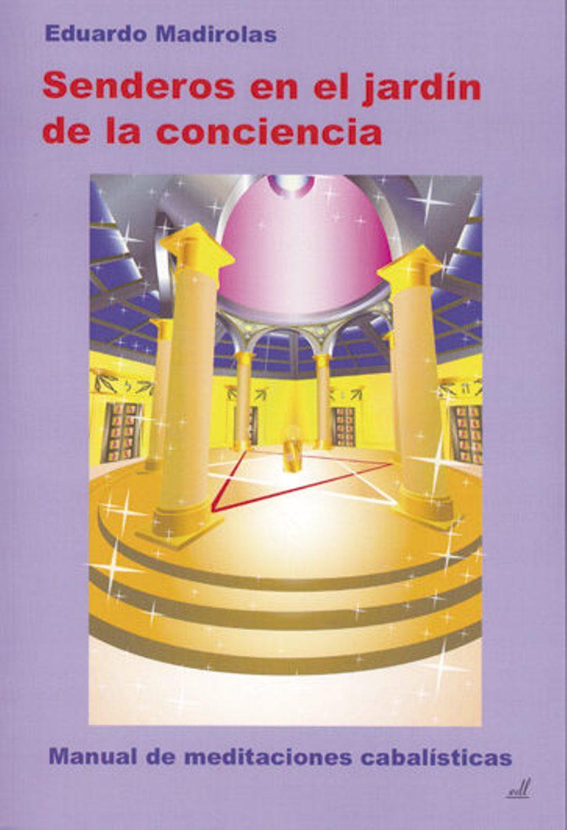 SENDEROS EN EL JARDIN DE LA CONCIENCIA. MANUAL DE MEDITACIONES CABALISTICAS
