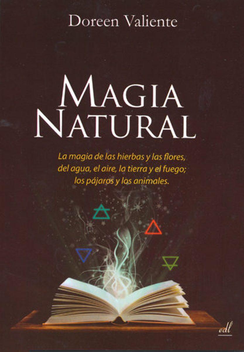 MAGIA NATURAL . MAGIA DE LAS HIERBAS Y LAS FLORES, DEL AGUA , AIRE ,TIERRA Y FUEGO ; LOS PAJAROS Y LOS ANIMALES