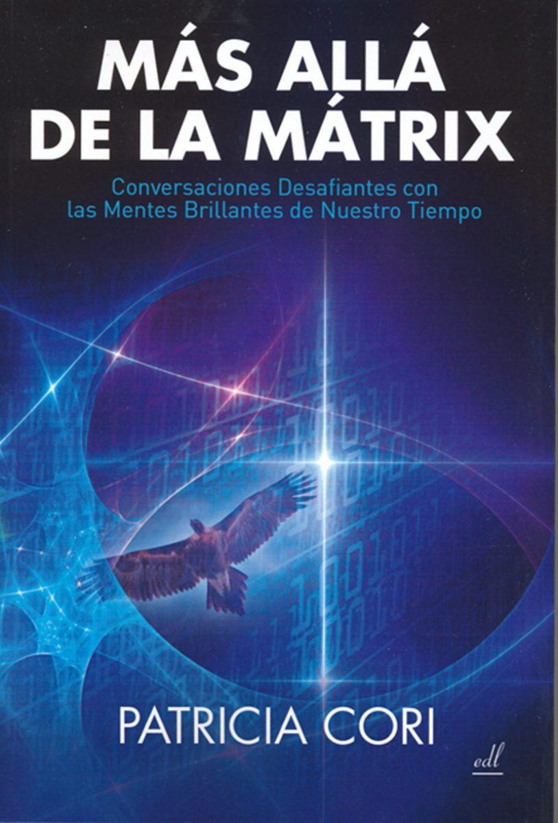 MAS ALLA DE LA MATRIX . CONVERSACIONES DESAFIENTES CON LAS MENTES BRILLANTES DE NUESTRO TIEMPO