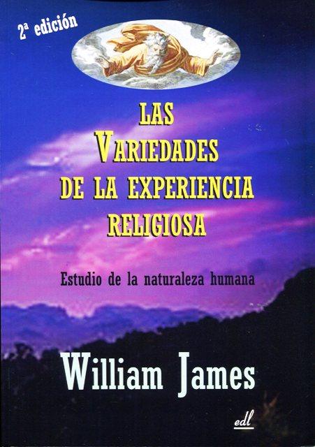LAS VARIEDADES DE LA EXPERIENCIA RELIGIOSA . ESTUDIO DE LA NATURALEZA HUMANA