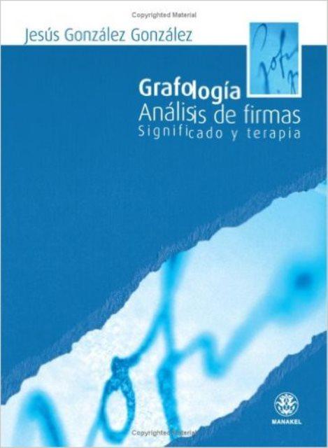 GRAFOLOGIA . ANALISIS DE FIRMAS SIGNIFICADO Y TERAPIA