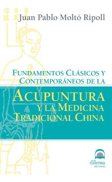 ACUPUNTURA Y LA MEDICINA TRADICIONAL CHINA . FUNDAMENTOS CLASICOS