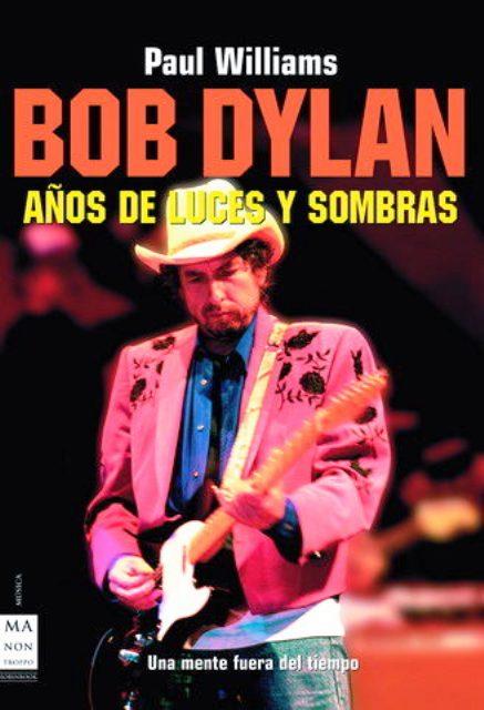 BOB DYLAN , AÑOS DE LUCES Y SOMBRAS