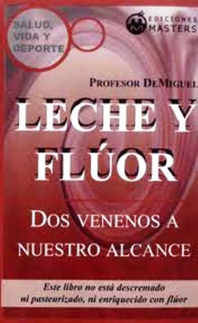 LECHE Y FLUOR . DOS VENENOS A NUESTRO ALCANCE