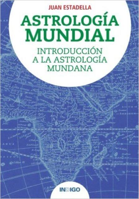 ASTROLOGIA MUNDIAL. INTRODUCCION A LA ASTROLOGIA MUNDANA