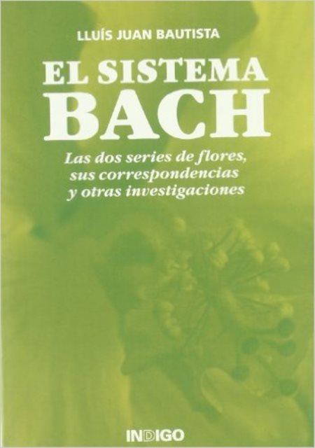 EL SISTEMA BACH. LAS DOS SERIES DE FLORES, SUS CORRESPONDENCIAS Y OTRAS INVESTIGACIONES