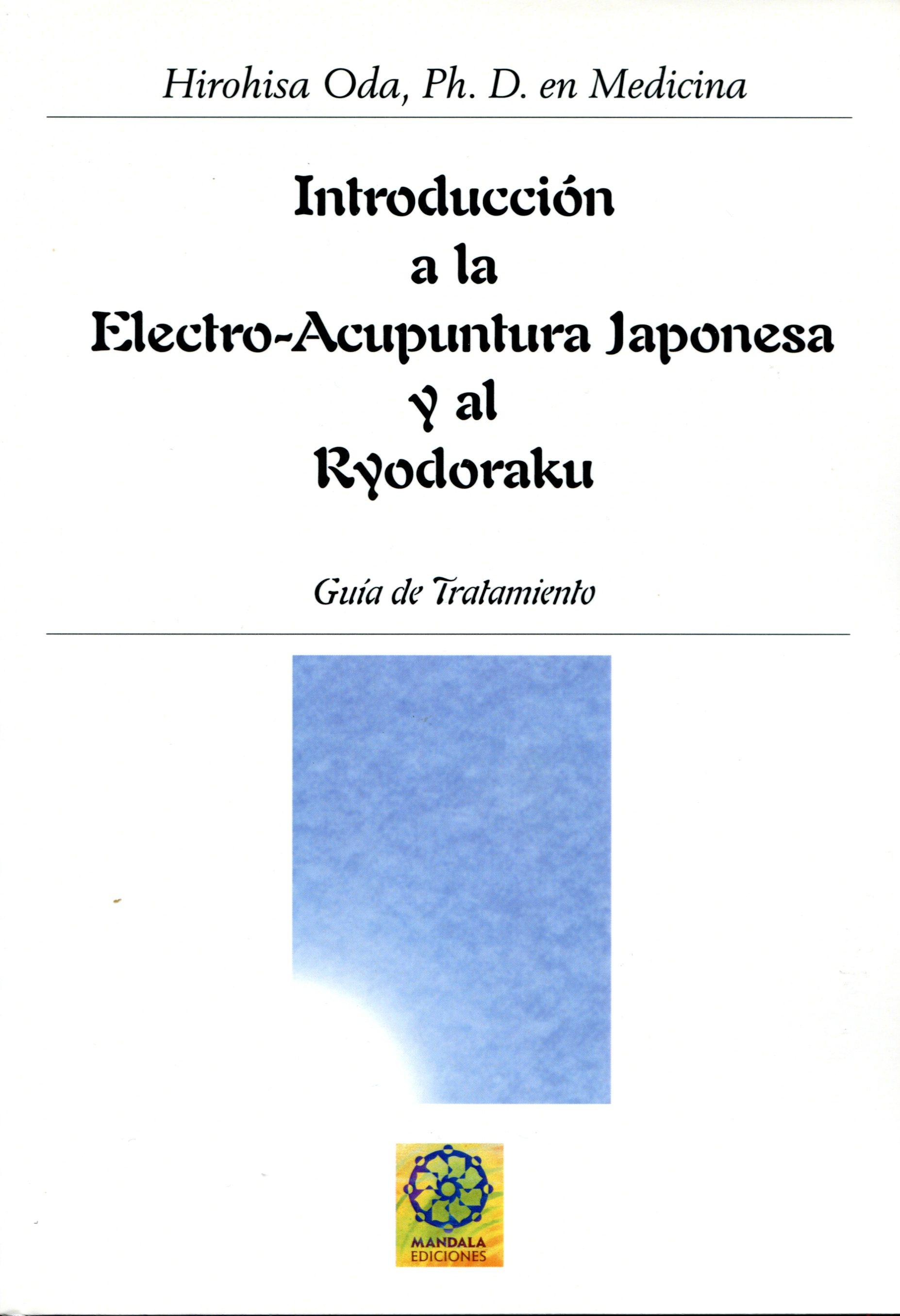 INTRODUCCION A LA ELECTRO - ACUPUNTURA JAPONESA Y AL RYODORAKU : GUIA DE TRATAMIENTO