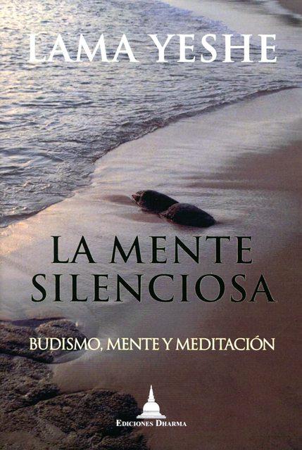LA MENTE SILENCIOSA . BUDISMO , MENTE Y MEDITACION