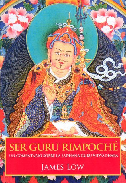 SER GURU RIMPOCHE . UN COMENTARIO SOBRE LA SADHANA GURU VIDYADHARA