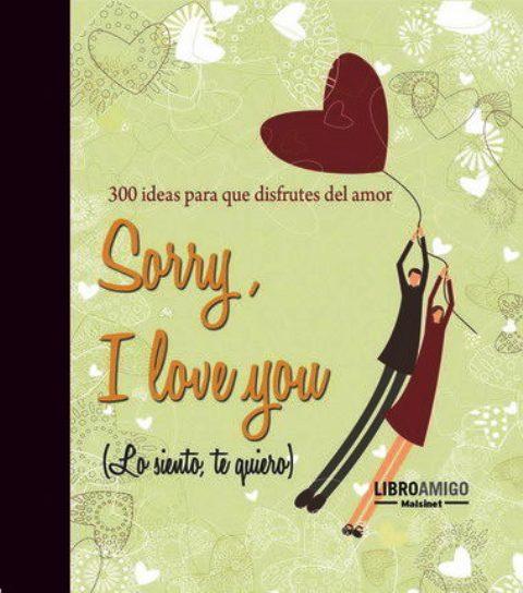 SORRY , Y LOVE YOU (LO SIENTO , TE QUIERO) LIBRO AMIGO