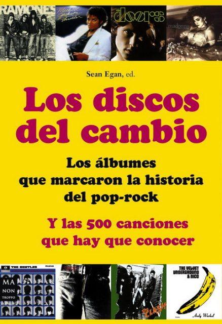 LOS DISCOS DEL CAMBIO . LOS ALBUNES QUE MARCARON LA HISTORIA DEL POP-ROCK