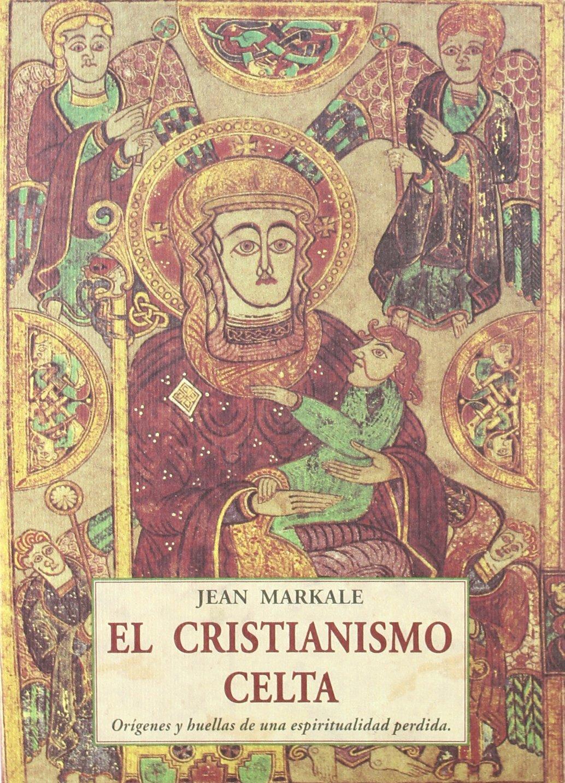 EL CRISTIANISMO CELTA . ORIGENES Y HUELLAS DE UNA ESPIRITUALIDAD PERDIDA