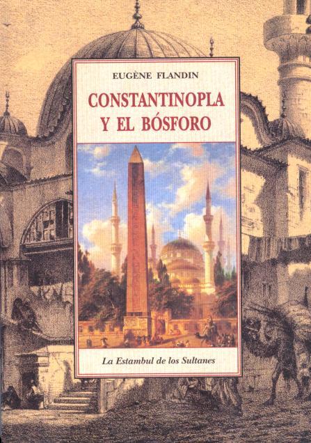 CONSTANTINOPLA Y EL BOSFORO . LA ESTAMBUL DE LOS SULTANES