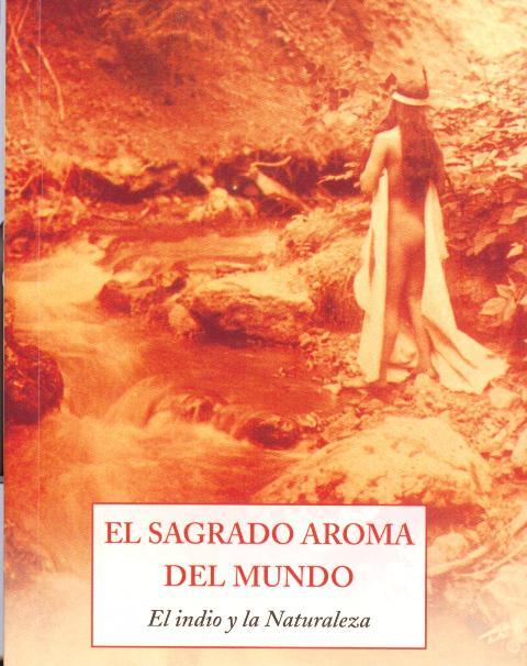 EL SAGRADO AROMA DEL MUNDO . EL INDIO Y LA NATURALEZA