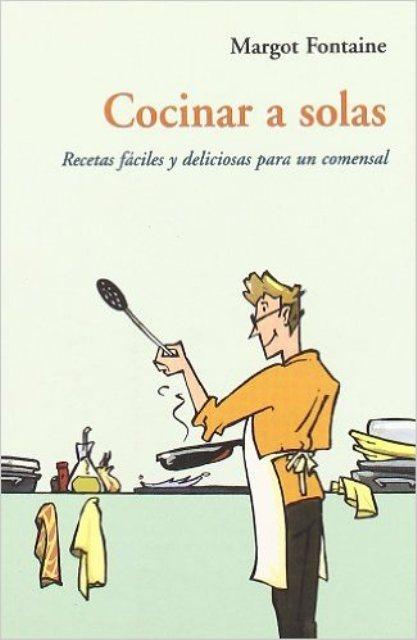 COCINAR A SOLAS . RECETAS FACILES PARA UN COMENSAL