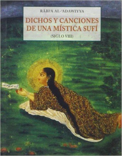 DICHOS Y CANCIONES DE UNA MISTICA SUFI (SIGLO VIII)