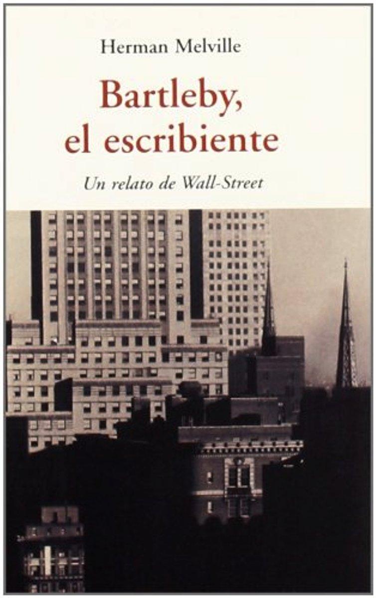BARTLEBY - EL ESCRIBIENTE . UN RELATO DE WALL - STREET