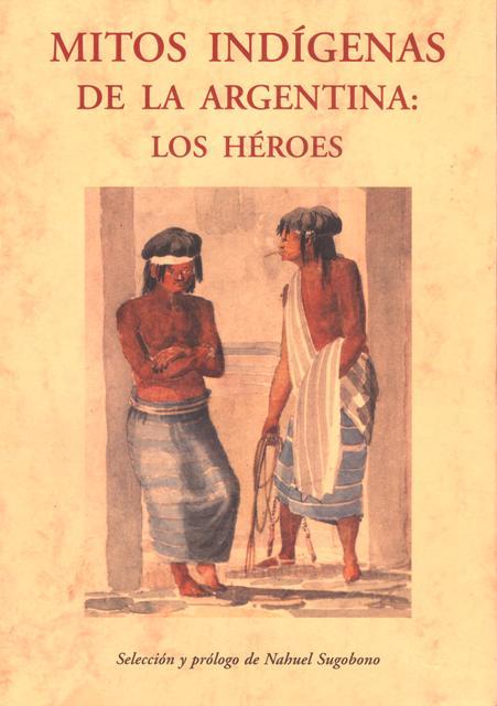 MITOS INDIGENAS DE LA ARGENTINA : LOS HEROES