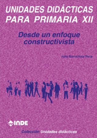 T.XII UNIDADES DIDACTICAS PARA PRIMARIA - DESDE UN ENFOQUE CONSTRUCTIVISTA