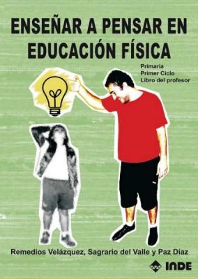 ENSEÑAR A PENSAR EN EDUCACION FISICA . PRIMARIA PRIMER CICLO LIBRO PROFESOR