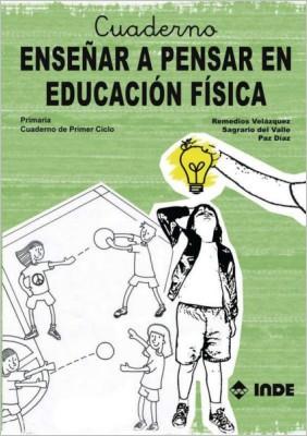 ENSEÑAR A PENSAR EN EDUCACION FISICA . PRIMARIA CUADERNO DE PRIMER CICLO