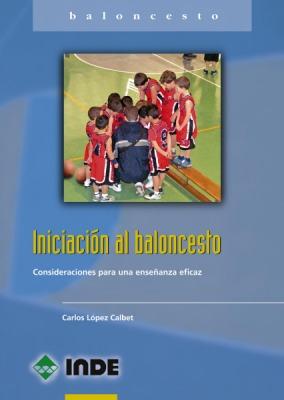 INICIACION AL BALONCESTO . CONSIDERACIONES PARA UNA ENSEÑANZA EFICAZ