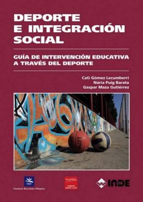 DEPORTE E INTEGRACION SOCIAL . GUIA DE INTERVENCION EDUCATIVA ATRAVES DEL DEPORTE